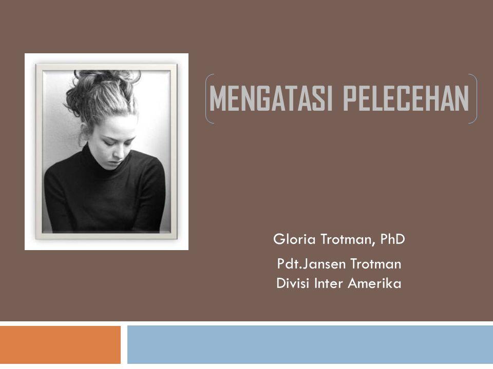 MENGATASI PELECEHAN Gloria Trotman, PhD Pdt.Jansen Trotman Divisi Inter Amerika
