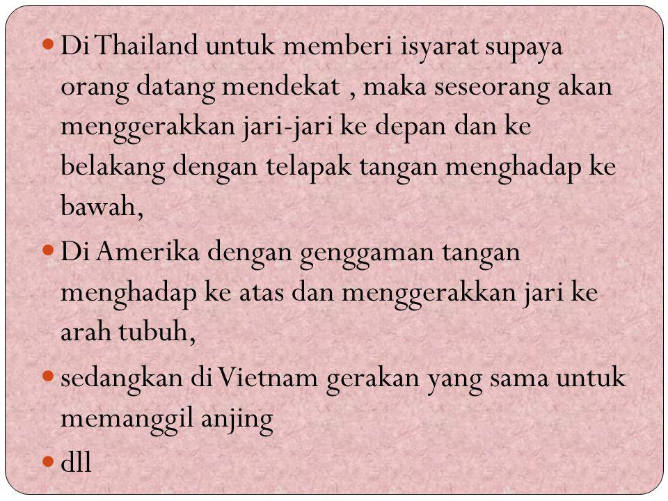 Di Thailand untuk memberi isyarat supaya orang datang mendekat, maka seseorang akan menggerakkan jari-jari ke depan dan ke belakang dengan telapak tan