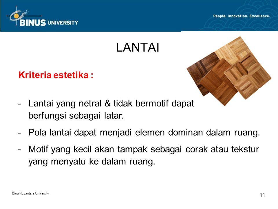 Bina Nusantara University 11 LANTAI Kriteria estetika : -Lantai yang netral & tidak bermotif dapat berfungsi sebagai latar. -Pola lantai dapat menjadi