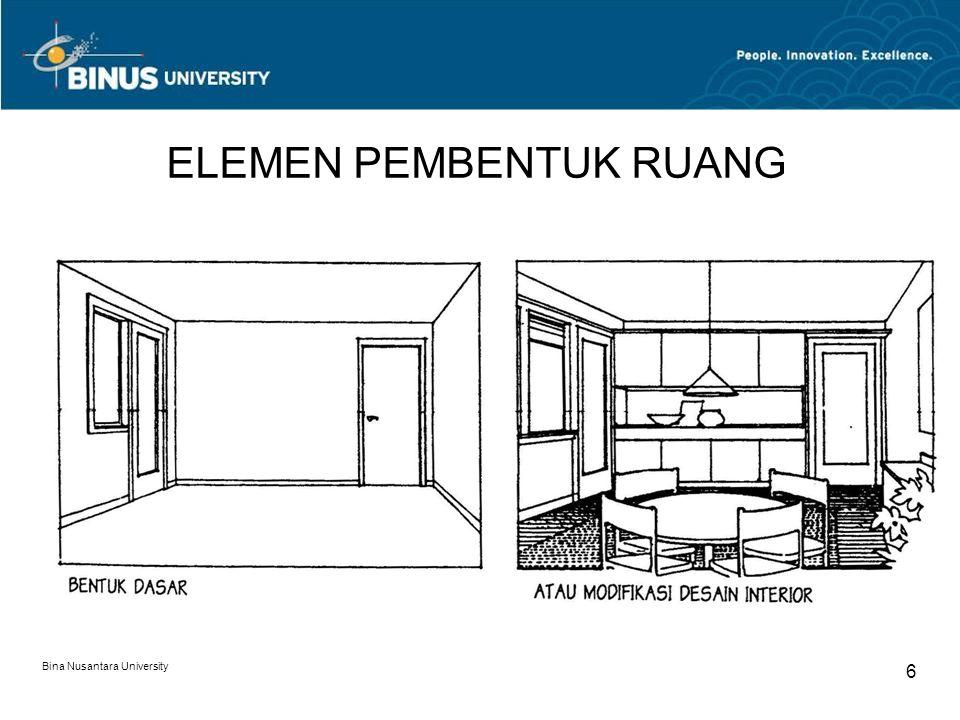 Bina Nusantara University 7 ELEMEN PEMBENTUK RUANG Apabila dibutuhkan, seorang arsitek interior dapat mengadakan perubahan yang bersifat struktural.