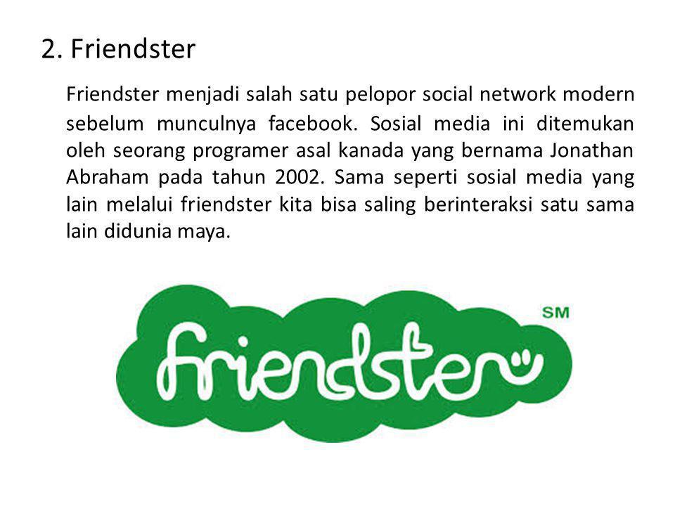 2. Friendster Friendster menjadi salah satu pelopor social network modern sebelum munculnya facebook. Sosial media ini ditemukan oleh seorang programe