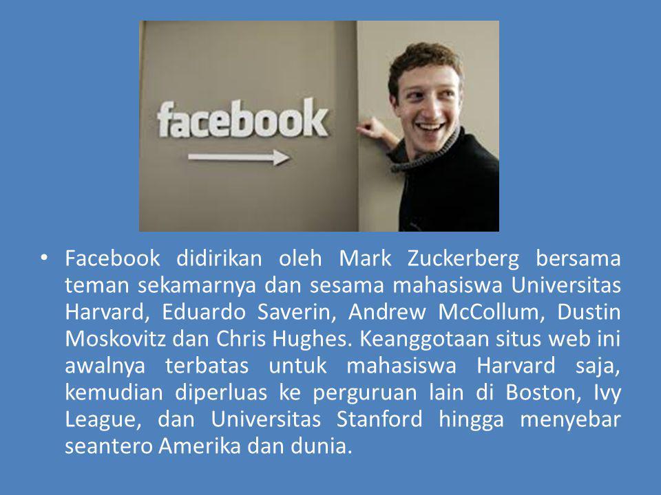 Facebook didirikan oleh Mark Zuckerberg bersama teman sekamarnya dan sesama mahasiswa Universitas Harvard, Eduardo Saverin, Andrew McCollum, Dustin Moskovitz dan Chris Hughes.