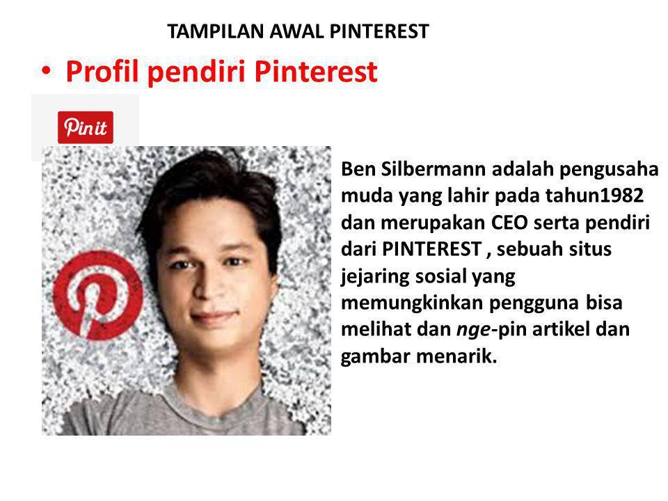 Profil pendiri Pinterest Ben Silbermann adalah pengusaha muda yang lahir pada tahun1982 dan merupakan CEO serta pendiri dari PINTEREST, sebuah situs jejaring sosial yang memungkinkan pengguna bisa melihat dan nge-pin artikel dan gambar menarik.