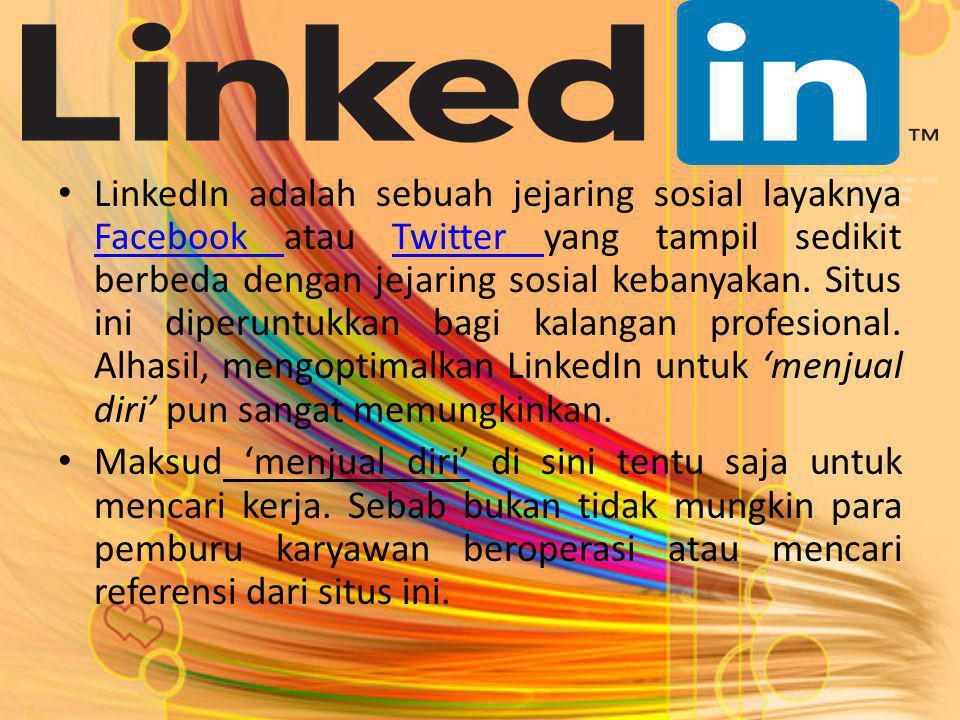 LinkedIn adalah sebuah jejaring sosial layaknya Facebook atau Twitter yang tampil sedikit berbeda dengan jejaring sosial kebanyakan.