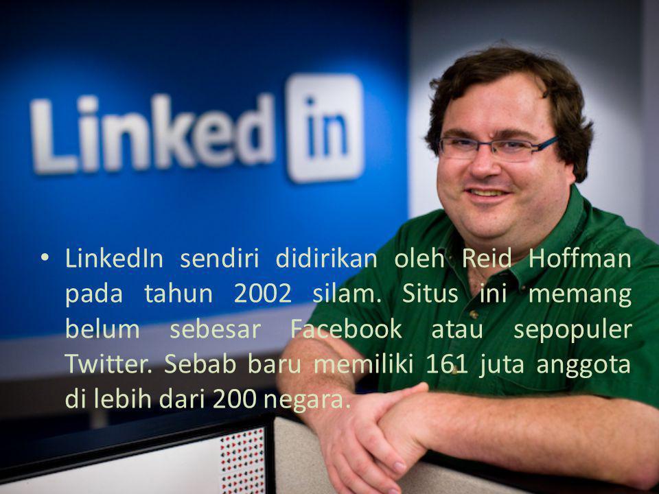 LinkedIn sendiri didirikan oleh Reid Hoffman pada tahun 2002 silam. Situs ini memang belum sebesar Facebook atau sepopuler Twitter. Sebab baru memilik