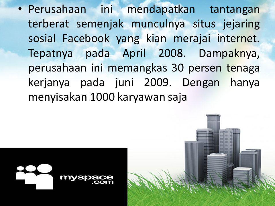 Perusahaan ini mendapatkan tantangan terberat semenjak munculnya situs jejaring sosial Facebook yang kian merajai internet.