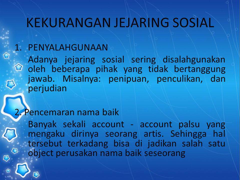KEKURANGAN JEJARING SOSIAL 1.PENYALAHGUNAAN Adanya jejaring sosial sering disalahgunakan oleh beberapa pihak yang tidak bertanggung jawab. Misalnya: p