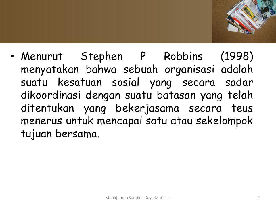 Menurut Stephen P Robbins (1998) menyatakan bahwa sebuah organisasi adalah suatu kesatuan sosial yang secara sadar dikoordinasi dengan suatu batasan y