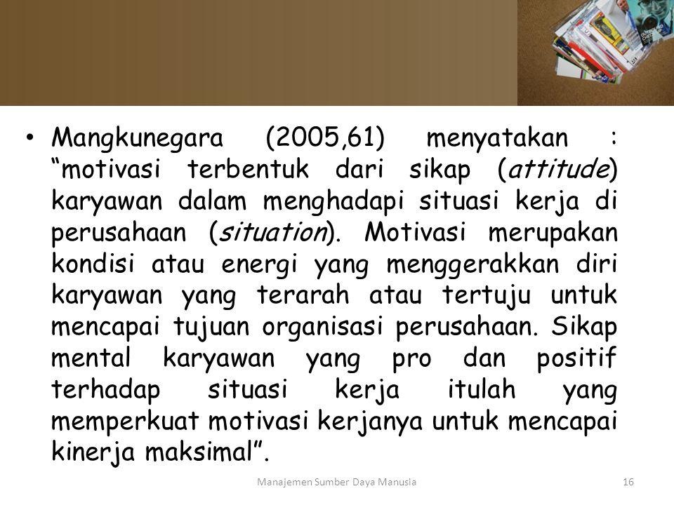 """Mangkunegara (2005,61) menyatakan : """"motivasi terbentuk dari sikap (attitude) karyawan dalam menghadapi situasi kerja di perusahaan (situation). Motiv"""
