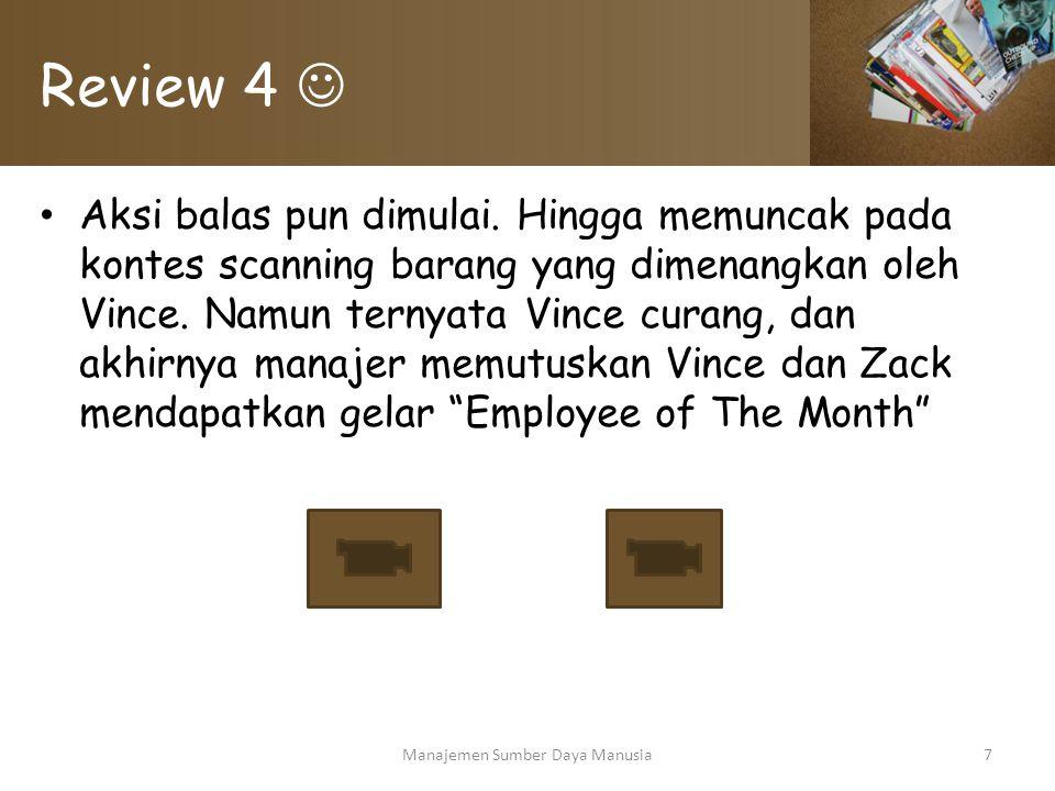 Review 4 Aksi balas pun dimulai. Hingga memuncak pada kontes scanning barang yang dimenangkan oleh Vince. Namun ternyata Vince curang, dan akhirnya ma