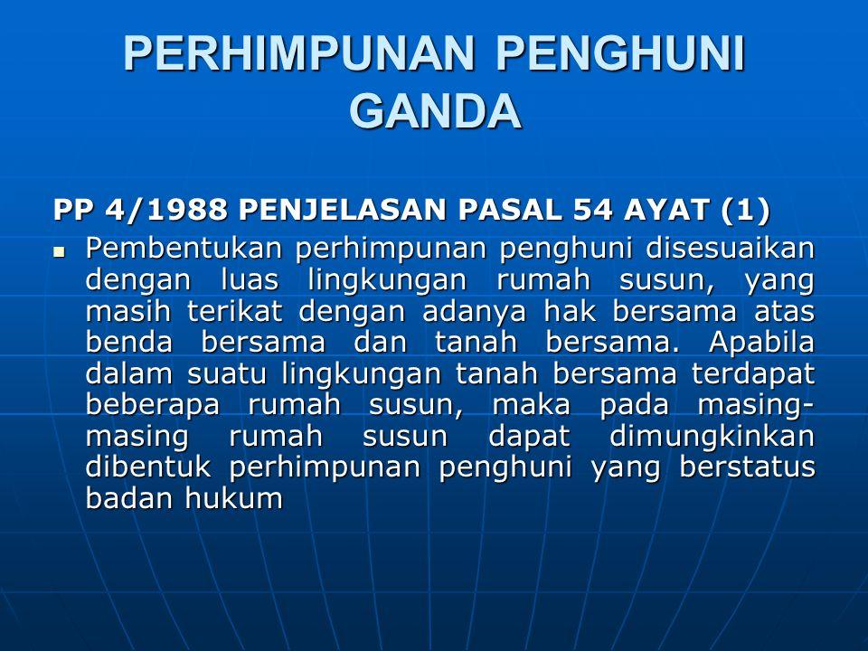 PERHIMPUNAN PENGHUNI GANDA PP 4/1988 PENJELASAN PASAL 54 AYAT (1) Pembentukan perhimpunan penghuni disesuaikan dengan luas lingkungan rumah susun, yan
