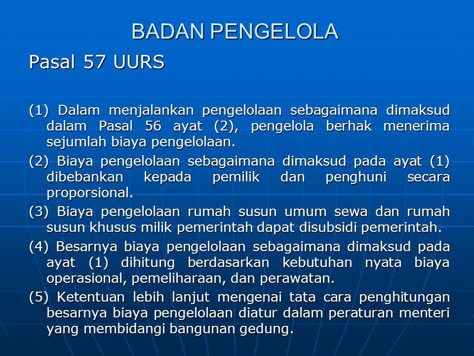 BADAN PENGELOLA Pasal 57 UURS (1) Dalam menjalankan pengelolaan sebagaimana dimaksud dalam Pasal 56 ayat (2), pengelola berhak menerima sejumlah biaya pengelolaan.