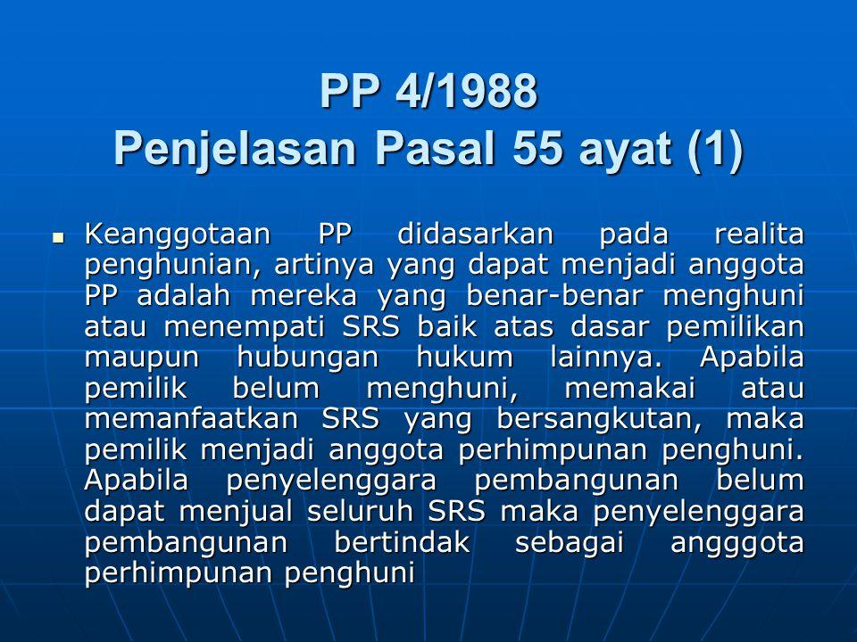 PP 4/1988 Penjelasan Pasal 55 ayat (1) Keanggotaan PP didasarkan pada realita penghunian, artinya yang dapat menjadi anggota PP adalah mereka yang benar-benar menghuni atau menempati SRS baik atas dasar pemilikan maupun hubungan hukum lainnya.