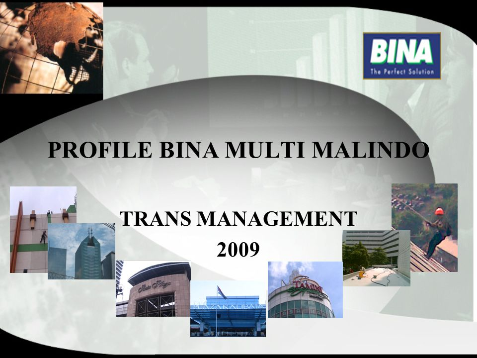 PENDAHULUAN PT Bina Muliti Malindo (BINA) lahir dari sebuah kondisi realitas dunia pembangunan Indonesia khususnya dunia konstruksi dan properti.