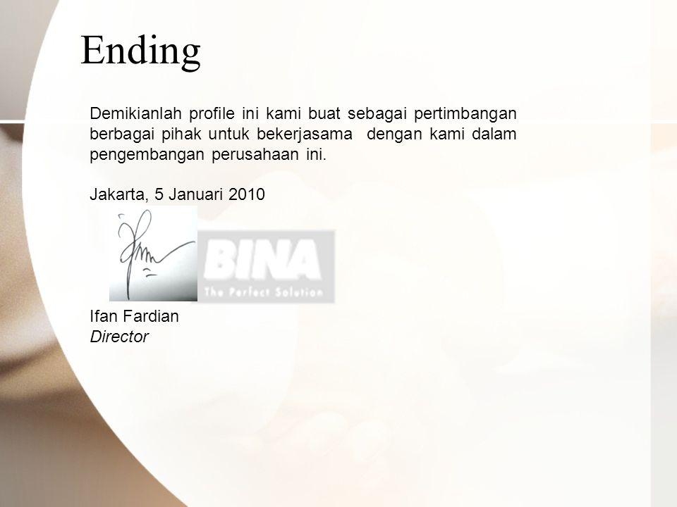 Demikianlah profile ini kami buat sebagai pertimbangan berbagai pihak untuk bekerjasama dengan kami dalam pengembangan perusahaan ini. Jakarta, 5 Janu