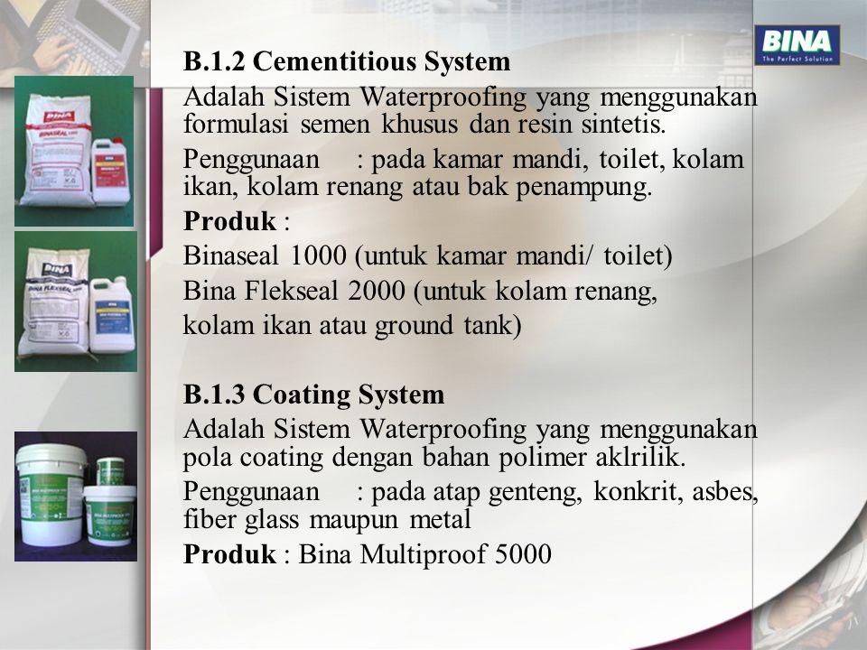 B.1.2 Cementitious System Adalah Sistem Waterproofing yang menggunakan formulasi semen khusus dan resin sintetis. Penggunaan: pada kamar mandi, toilet