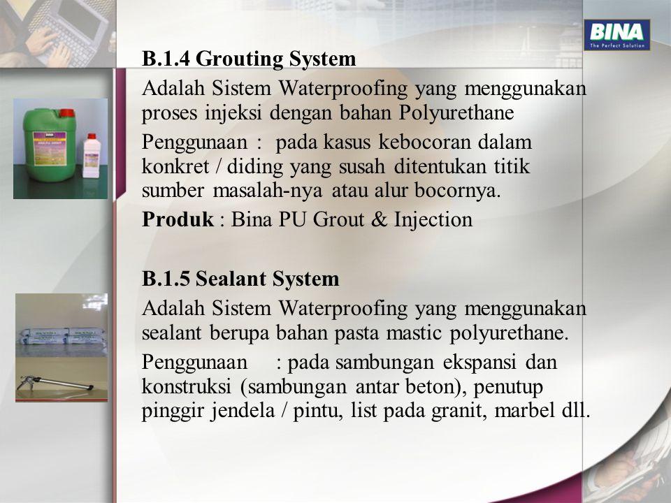 B.1.4 Grouting System Adalah Sistem Waterproofing yang menggunakan proses injeksi dengan bahan Polyurethane Penggunaan : pada kasus kebocoran dalam ko
