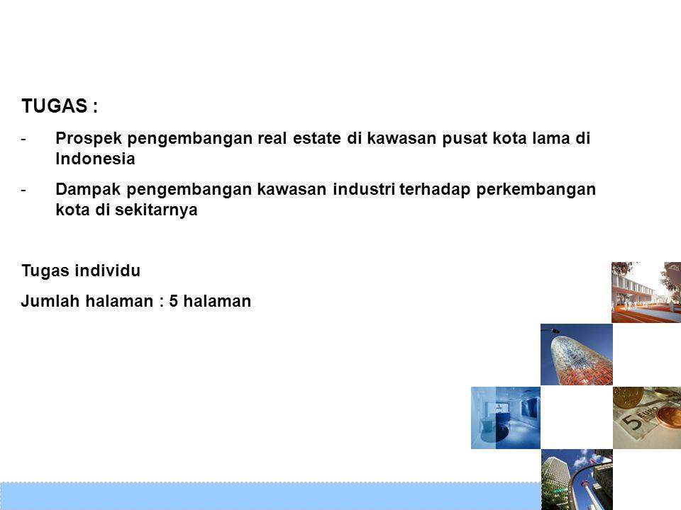 TUGAS : -Prospek pengembangan real estate di kawasan pusat kota lama di Indonesia -Dampak pengembangan kawasan industri terhadap perkembangan kota di