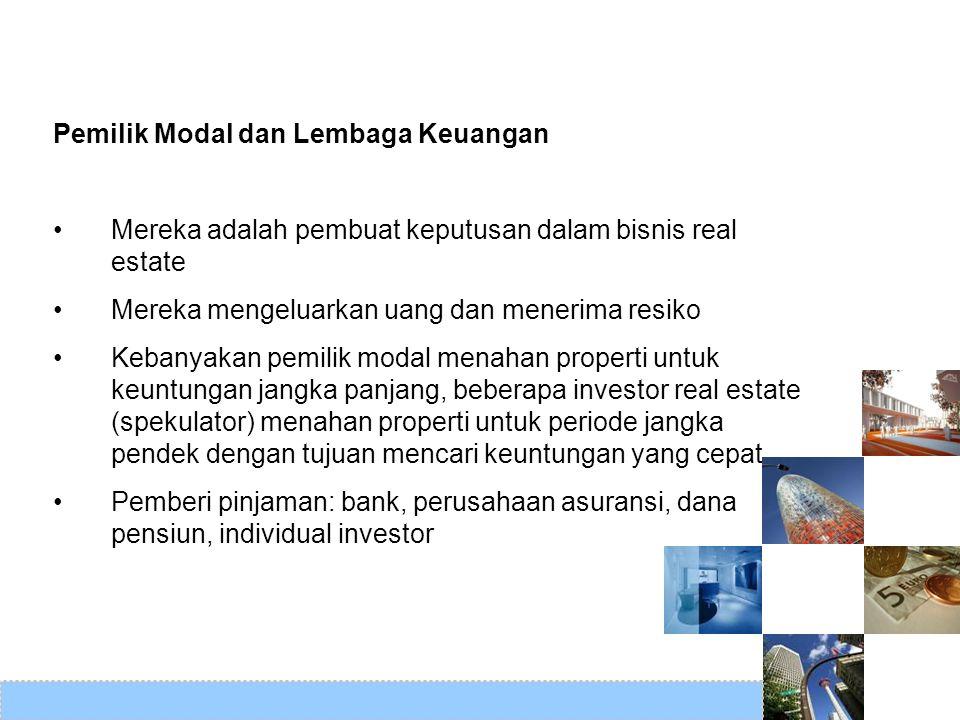 Pemilik Modal dan Lembaga Keuangan Mereka adalah pembuat keputusan dalam bisnis real estate Mereka mengeluarkan uang dan menerima resiko Kebanyakan pe