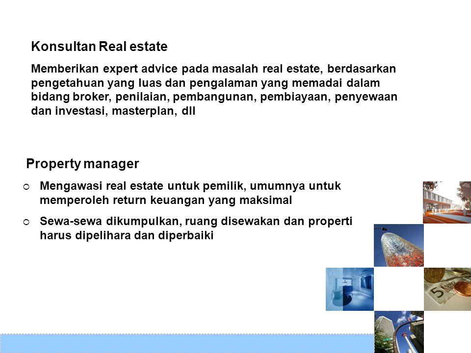 Konsultan Real estate Memberikan expert advice pada masalah real estate, berdasarkan pengetahuan yang luas dan pengalaman yang memadai dalam bidang br