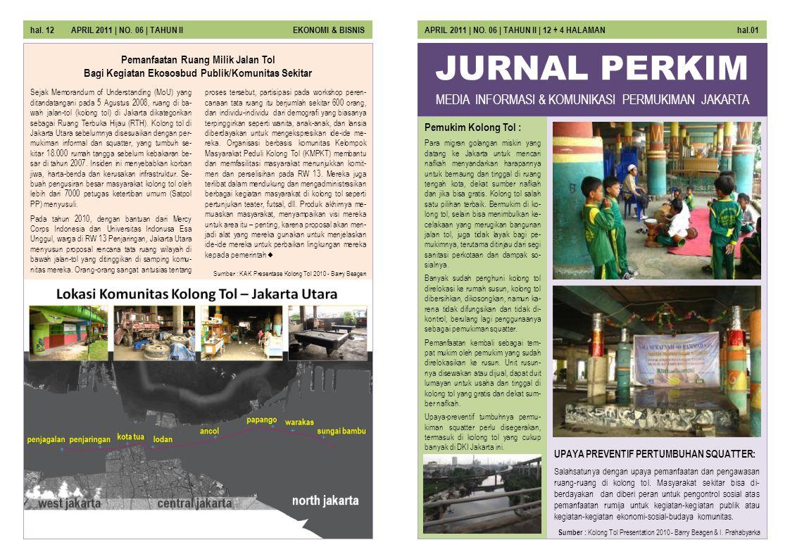JURNAL PERKIM Pemukim Kolong Tol : Para migran golangan miskin yang datang ke Jakarta untuk mencari nafkah menyandarkan harapannya untuk bernaung dan tinggal di ruang tengah kota, dekat sumber nafkah dan jika bisa gratis.