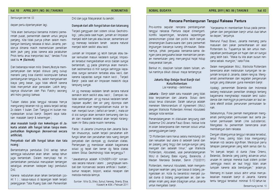 Pro-kontra seputar rencana pembangunan tanggul raksasa Pantura dapat dimengerti. Konflik kepentingan, terutama kepentingan perekonomian global dan pol