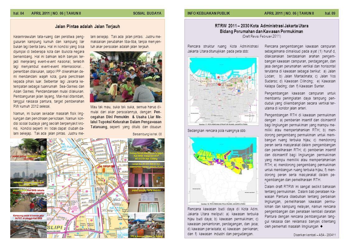 Rencara struktur ruang Kota Administrasi Jakarta Utara ditunujkkan pada peta sbb: Sedangkan rencara pola ruangnya sbb : Rencana kawasan budi daya di K