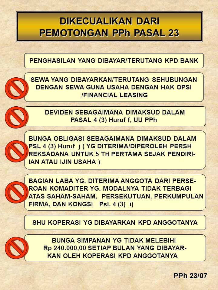 PENGENAAN PPh Pasal 23 ATAS DEVIDEN BELUM Tbk (Go Public) SUDAH Tbk (Go Public) TERHUTANG SAAT PENENTUAN HAK (RECORDING DATE) TERHUTANG SAAT DIUMUMKAN RUPS WP DN BADAN TIDAK TERUTANG PAJAK PAJAK PENGHASILAN BELUM Tbk (Go Public) SUDAH Tbk (Go Public) WP ORANG PRIBADI DN TARIF 15 % WP LUAR NEGERI TERUTANG PAJAK 20 % PPh 23 TIDAK BOLEH DITANGGUNG PEMBERI DEVIDEN TERHUTANG SAAT PENENTUAN HAK (RECORDING DATE) TERHUTANG SAAT DIUMUMKAN RUPS PPh 23/28
