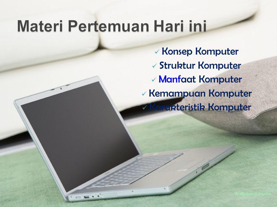 Konsep Komputer Struktur Komputer Manfaat Komputer Kemampuan Komputer Karakteristik Komputer