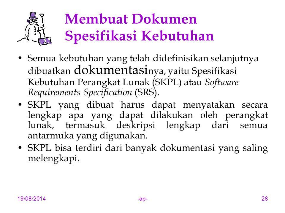 19/08/2014-ap-28 Membuat Dokumen Spesifikasi Kebutuhan Semua kebutuhan yang telah didefinisikan selanjutnya dibuatkan dokumentasi nya, yaitu Spesifika