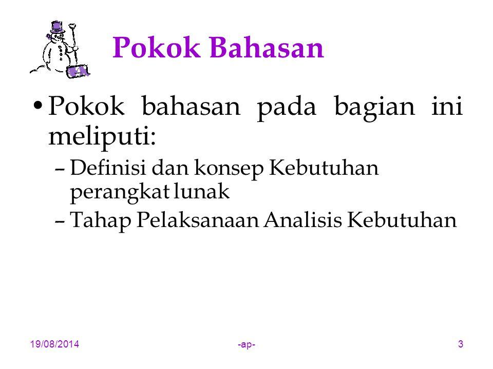 19/08/2014-ap-3 Pokok Bahasan Pokok bahasan pada bagian ini meliputi: –Definisi dan konsep Kebutuhan perangkat lunak –Tahap Pelaksanaan Analisis Kebut
