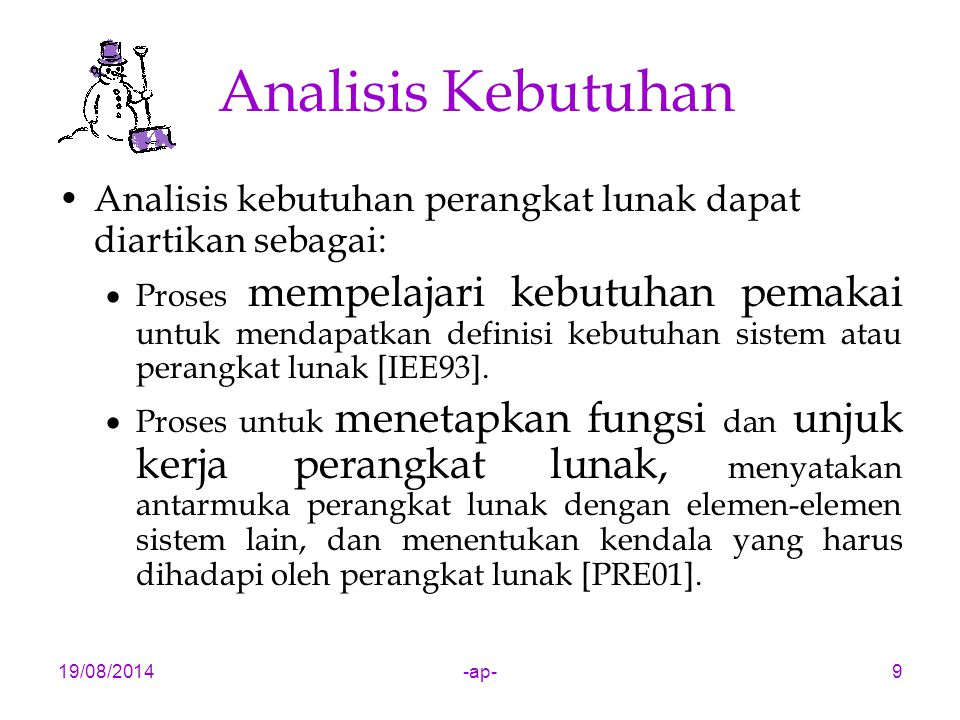 19/08/2014-ap-9 Analisis Kebutuhan Analisis kebutuhan perangkat lunak dapat diartikan sebagai:  Proses mempelajari kebutuhan pemakai untuk mendapatka