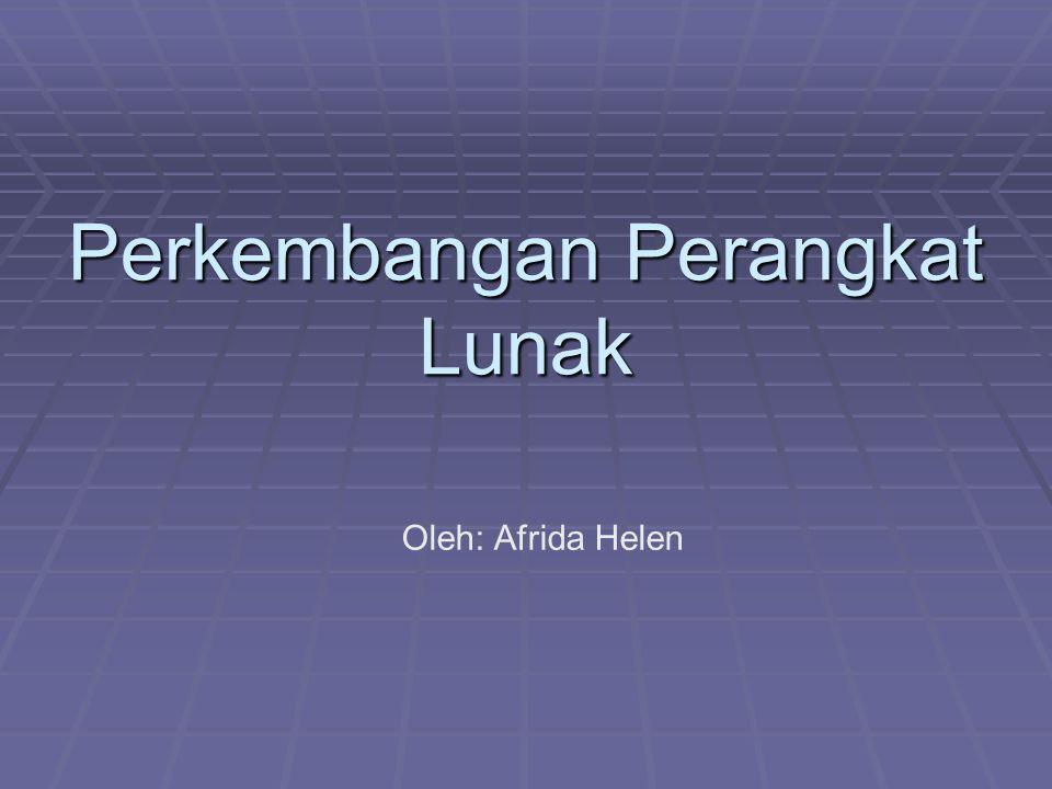 Perkembangan Perangkat Lunak Oleh: Afrida Helen