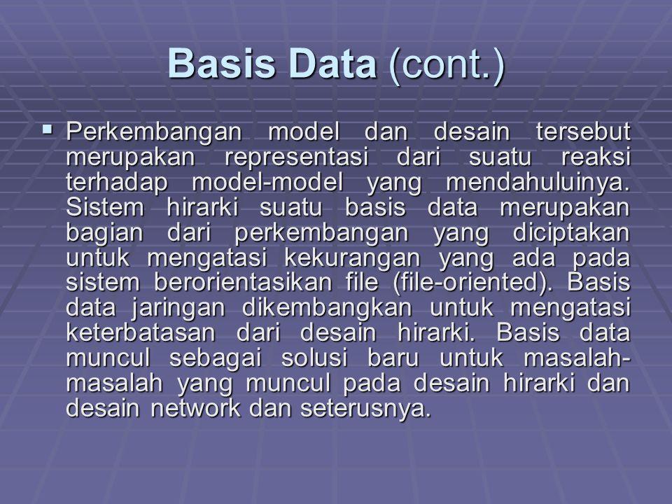 Basis Data (cont.)  Perkembangan model dan desain tersebut merupakan representasi dari suatu reaksi terhadap model-model yang mendahuluinya.