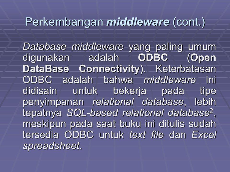 Perkembangan middleware (cont.) Database middleware yang paling umum digunakan adalah ODBC (Open DataBase Connectivity). Keterbatasan ODBC adalah bahw