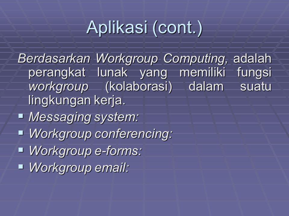 Aplikasi (cont.) Berdasarkan Workgroup Computing, adalah perangkat lunak yang memiliki fungsi workgroup (kolaborasi) dalam suatu lingkungan kerja.  M