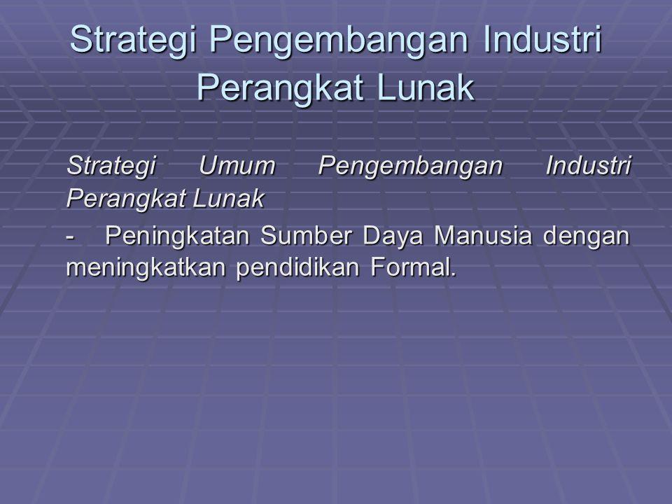 Strategi Pengembangan Industri Perangkat Lunak Strategi Umum Pengembangan Industri Perangkat Lunak - Peningkatan Sumber Daya Manusia dengan meningkatk