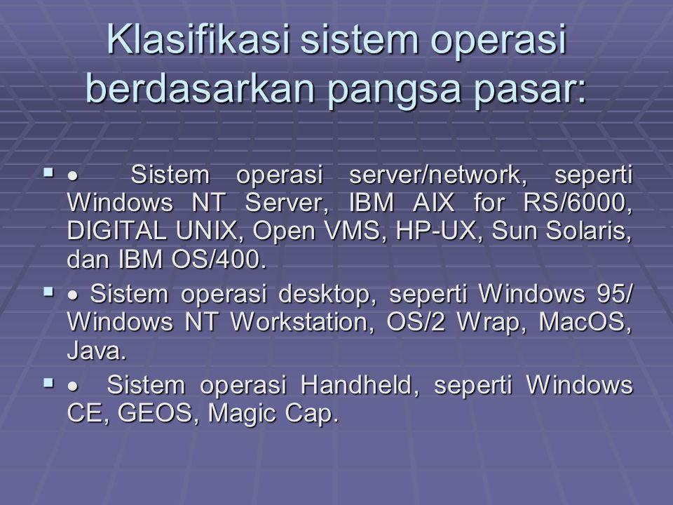 Klasifikasi sistem operasi berdasarkan pangsa pasar:   Sistem operasi server/network, seperti Windows NT Server, IBM AIX for RS/6000, DIGITAL UNIX,