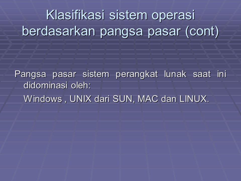 Klasifikasi sistem operasi berdasarkan pangsa pasar (cont) Pangsa pasar sistem perangkat lunak saat ini didominasi oleh: Windows, UNIX dari SUN, MAC d