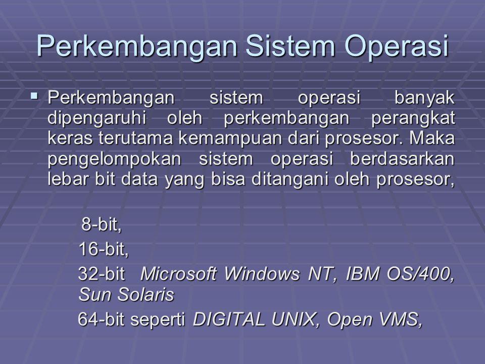 Perkembangan Sistem Operasi  Perkembangan sistem operasi banyak dipengaruhi oleh perkembangan perangkat keras terutama kemampuan dari prosesor. Maka