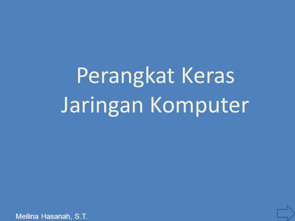 Perangkat Keras Jaringan Komputer Meilina Hasanah, S.T.