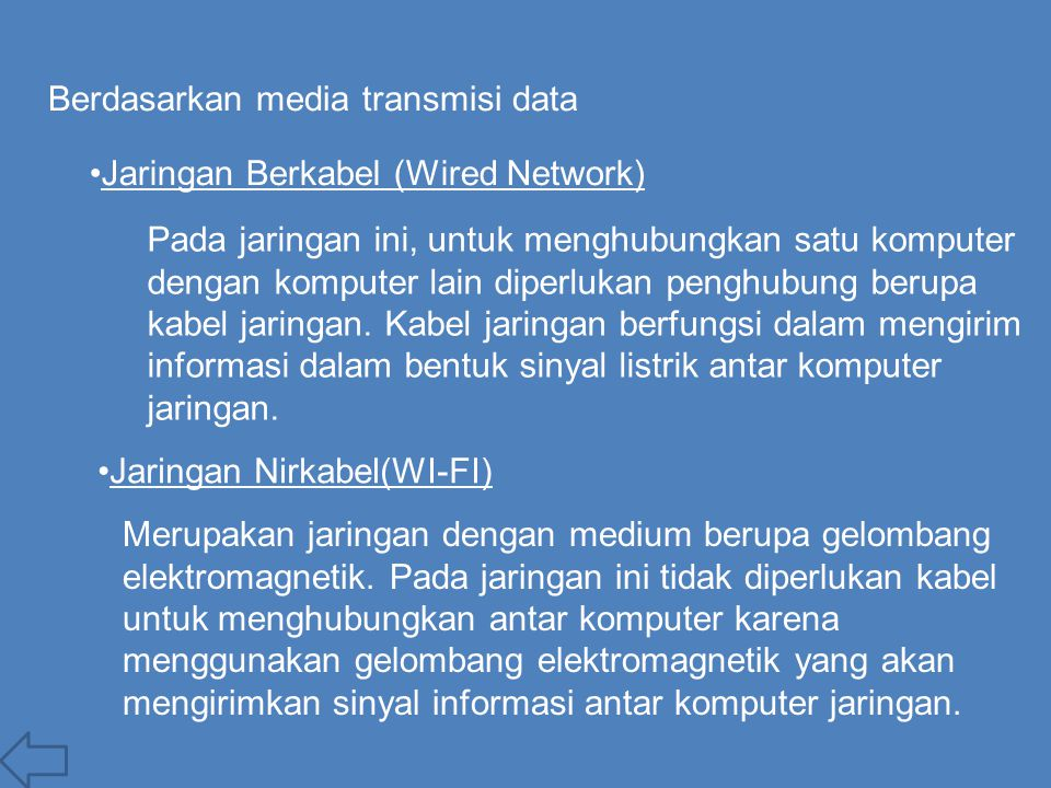 Berdasarkan media transmisi data Jaringan Berkabel (Wired Network) Pada jaringan ini, untuk menghubungkan satu komputer dengan komputer lain diperluka