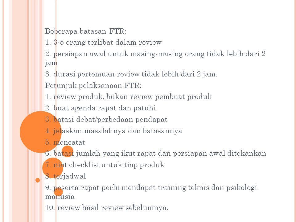 Beberapa batasan FTR: 1. 3-5 orang terlibat dalam review 2. persiapan awal untuk masing-masing orang tidak lebih dari 2 jam 3. durasi pertemuan review
