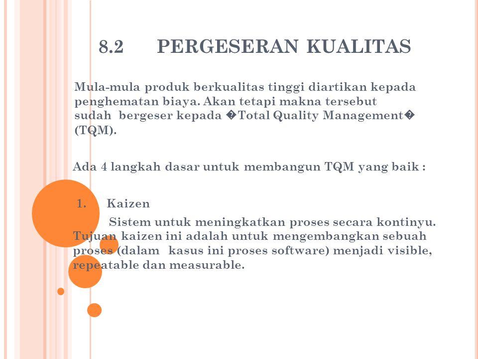 8.2 PERGESERAN KUALITAS Mula-mula produk berkualitas tinggi diartikan kepada penghematan biaya. Akan tetapi makna tersebut sudah bergeser kepada � Tot