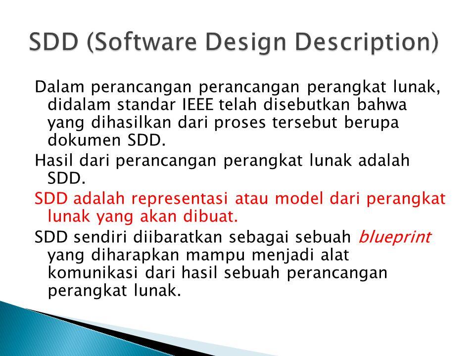 Dalam perancangan perancangan perangkat lunak, didalam standar IEEE telah disebutkan bahwa yang dihasilkan dari proses tersebut berupa dokumen SDD.