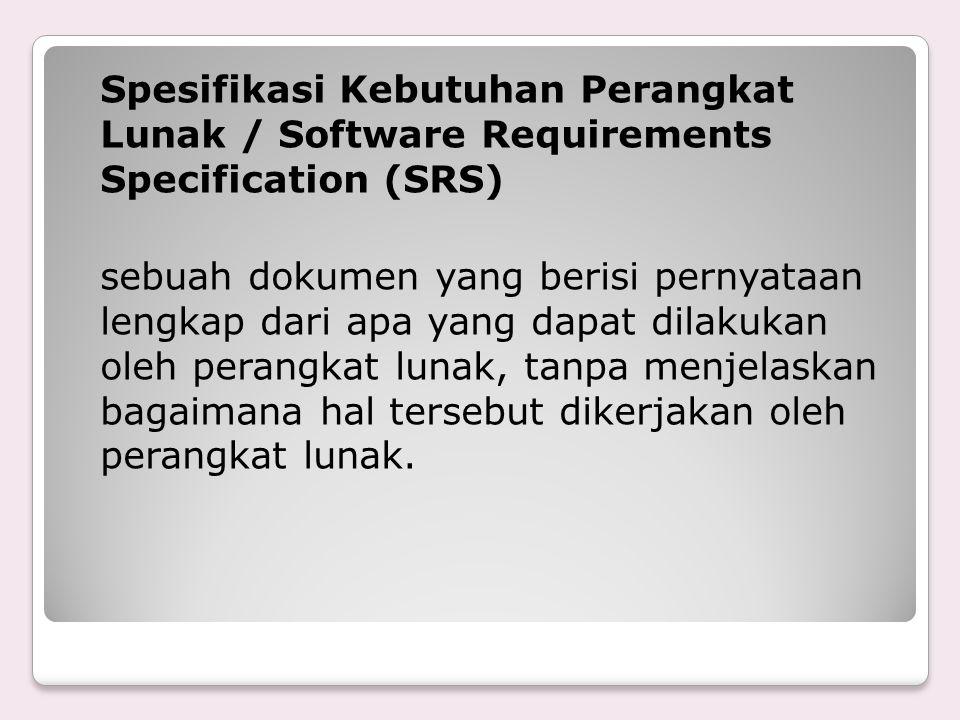 Spesifikasi Kebutuhan Perangkat Lunak / Software Requirements Specification (SRS) sebuah dokumen yang berisi pernyataan lengkap dari apa yang dapat di
