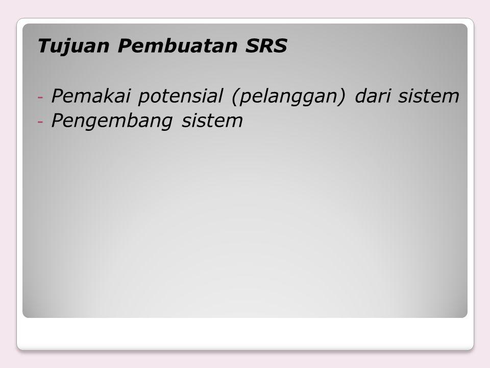 Tujuan Pembuatan SRS - Pemakai potensial (pelanggan) dari sistem - Pengembang sistem