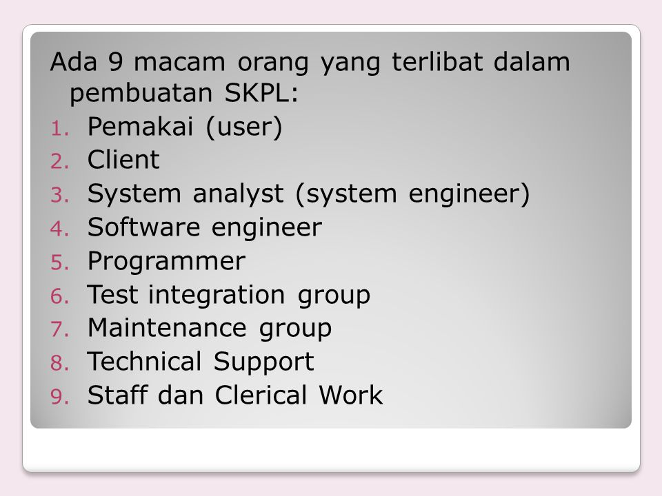 Ada 9 macam orang yang terlibat dalam pembuatan SKPL: 1. Pemakai (user) 2. Client 3. System analyst (system engineer) 4. Software engineer 5. Programm