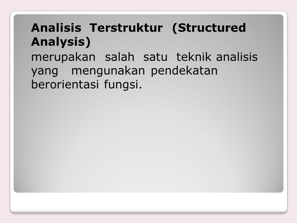 Analisis Terstruktur (Structured Analysis) merupakan salah satu teknik analisis yang mengunakan pendekatan berorientasi fungsi.