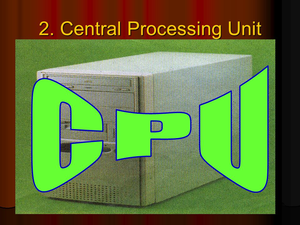 2. Central Processing Unit